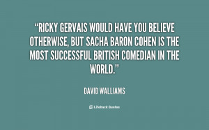 quote David Walliams ricky gervais would have you believe otherwise