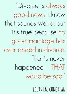 No good marriage has ever ended in divorce. {I guess you guys were ...