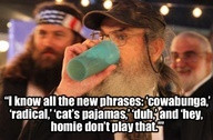 Uncle SI knows all of the cool sayings