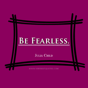 be-fearless-quotes-Julia-Child-quotes-verybestquotes.com_.jpg