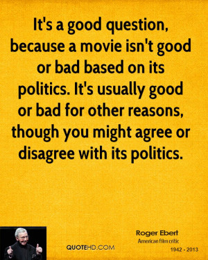 good question, because a movie isn't good or bad based on its politics ...