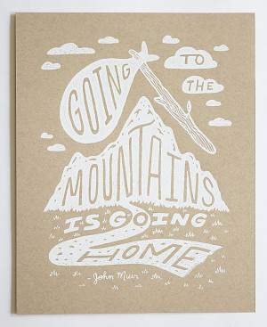 Going to the Mountains is Going Home Illustrated John Muir Quote 8x10 ...