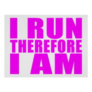 Funny Girl Runners Quotes : I Run Therefore I am Posters