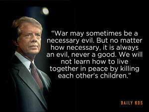 war may sometimes be a necessary evil, it is always evil and never ...