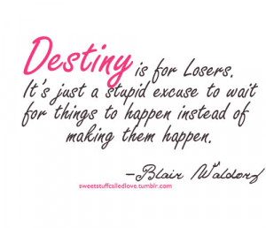 Destiny is for losers…