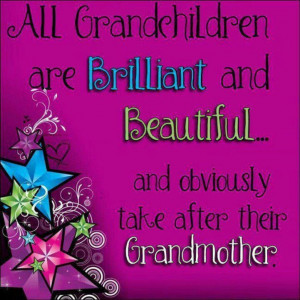 All Grandchildren Are Brilliant And Beautiful And Obviously Take After ...