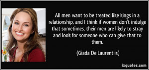 All men want to be treated like kings in a relationship, and I think ...