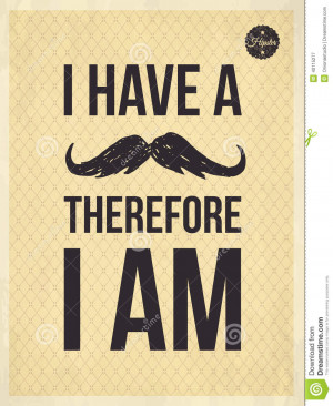 have a moustache therefore I am - Hipster quote and face look hand ...