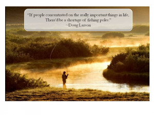 Fly Fishing Priorities and Quotes About Them