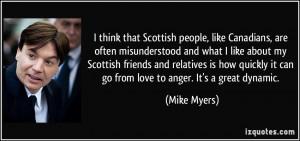 think that Scottish people, like Canadians, are often misunderstood ...