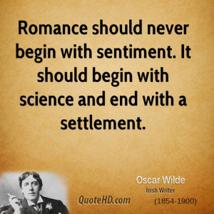 Romance should never begin with sentiment. It should begin with ...