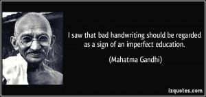 ... be regarded as a sign of an imperfect education. - Mahatma Gandhi