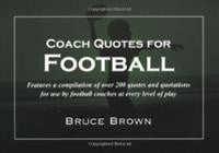 Coach Quotes For Football: A compilation of quotes and quotations for ...