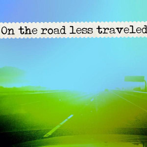 road less traveled is always wide open road travel takerisks quotes ...