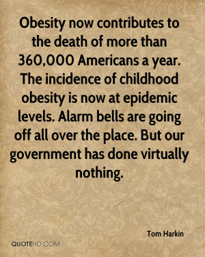 Death Quotes Tom Harkin Quote Obesity Now Contributes To The