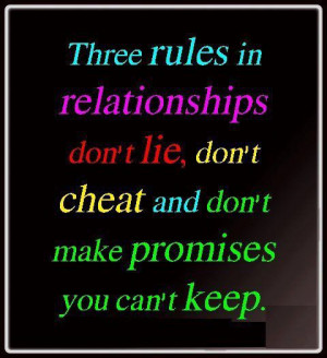 Three rules in relationships.. Don't lie, don't cheat and don't make ...