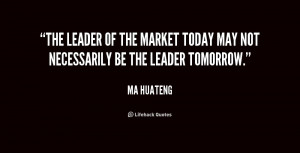 The leader of the market today may not necessarily be the leader ...