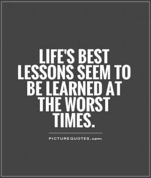 ... best lessons seem to be learned at the worst times Picture Quote #1