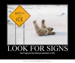 ... for signs, don't ignore the obvious pointers in life. Picture Quote #1