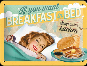 if-you-want-breakfast-in-bed...-funny-metal-sign-na-2015--9915-p.jpg