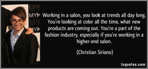 ... if you're working in a higher-end salon. - Christian Siriano