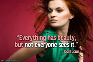 """Inspirational Quote: """"Everything has beauty, but not everyone sees ..."""
