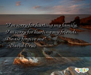 sorry for hurting my family i m sorry for hurting my friends ...