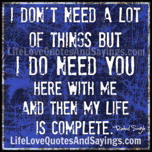 don't need a lot of things But I do need you here with me and then ...