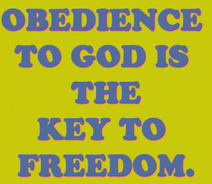 Obedience to the god is he Key to Freedom – Bible Quote