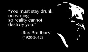 Drunk on Writing: Ray Bradbury's Gifts to Humanity