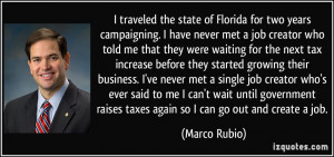 of Florida for two years campaigning. I have never met a job creator ...
