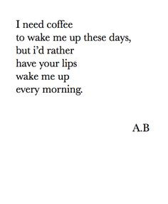 ... rather have your lips wake me up every morning.' - cute poem