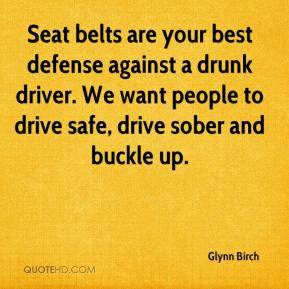 Seat belts are your best defense against a drunk driver. We want ...