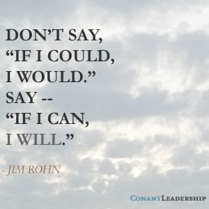 """... If I could, I would.' Say, 'If I can, I will.'"""" – Jim Rohn"""