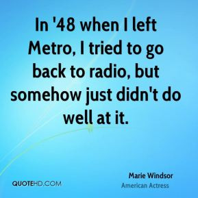 Marie Windsor - In '48 when I left Metro, I tried to go back to radio ...