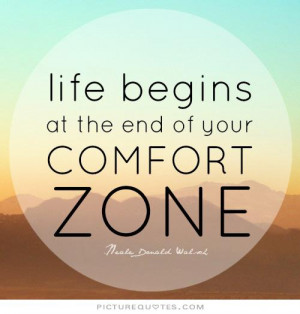 Life begins at the end of your comfort zone Picture Quote #1