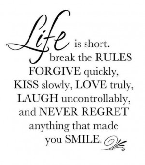Great Quotes About Life Lessons: Life Is Short Break The Rules And ...