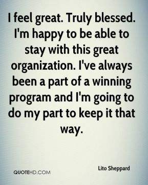 Lito Sheppard - I feel great. Truly blessed. I'm happy to be able to ...