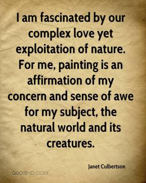 by our complex love yet exploitation of nature. For me, painting ...