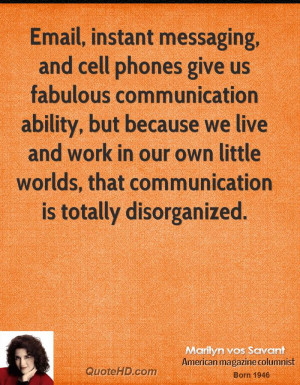 Email, instant messaging, and cell phones give us fabulous ...