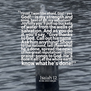 be afraid god—yes god!—is my strength and song, best of all, my ...