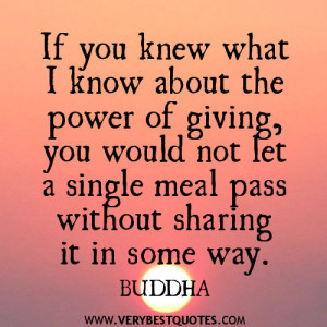 Giving quotes, sharing quotes, Buddha Quotes, If you knew what I know ...