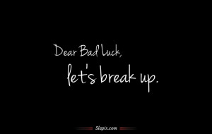 Dear Bad Luck, let's break up | Quotes on Slapix.com