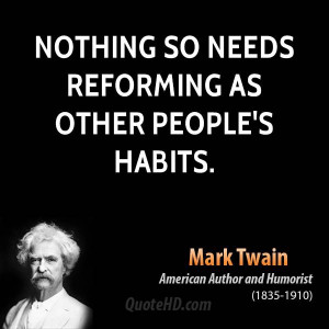 Nothing so needs reforming as other people's habits.