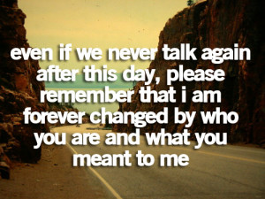 Even if we never talk again after this day, please remember that i am ...