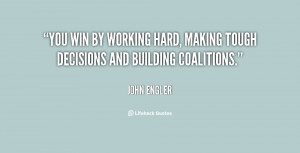 You win by working hard, making tough decisions and building ...