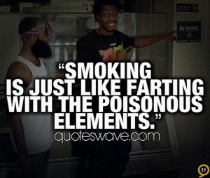 Smoking is just like farting with the poisonous elements.