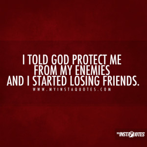 God protect me from my Enemies and I started losing Friends - Quotes ...