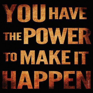 You have the power to make it happen
