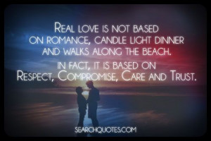Real love is not based on romance, candle light dinner and walks along ...